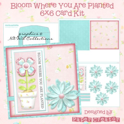 Bloom Where You Are Planted - 6x6 Card Kit