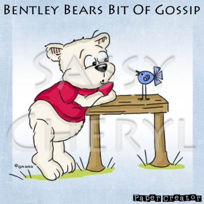 Bentley Bear's Bit Of Gossip
